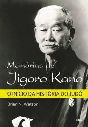 MEMORIAS DE JIGORO KANO - O INICIO DA HISTORIA DO JUDO