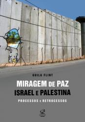 MIRAGEM DE PAZ: ISRAEL E PALESTINA