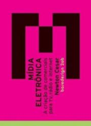 MIDIA ELETRONICA - A CRIACAO DE COMERCIAIS PARA TV, RADIO E INTERNET