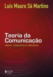 TEORIA DA COMUNICACAO - IDEIAS, CONCEITOS E METODOS