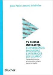 TV DIGITAL INTERATIVA - CONVERGENCIAS DAS MIDIAS E INTERFACES DO USUARIO
