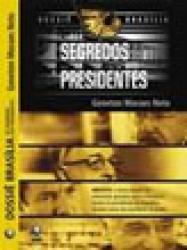 DOSSIE BRASILIA - OS SEGREDOS DOS PRESIDENTES