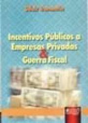 INCENTIVOS PUBLICOS A EMPRESAS PRIVADAS E GERRA FISCAL