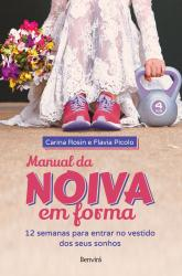 MANUAL DA NOIVA EM FORMA - 12 SEMANAS PARA ENTRAR NO VESTIDO DOS SEUS SONHOS