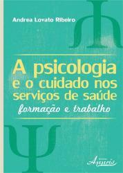 PSICOLOGIA E O CUIDADO NOS SERVICOS DE SAUDE, A