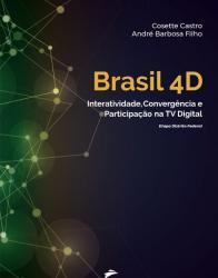 BRASIL 4D - INTERATIVIDADE, CONVERGENCIA E PARTICIPACAO NA TV DIGITAL