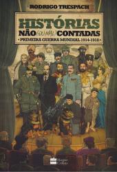 HISTORIAS NAO (OU MAL) CONTADAS - PRIMEIRA GUERRA MUNDIAL