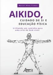 AIKIDO, CUIDADO DE SI E EDUCACAO FISICA