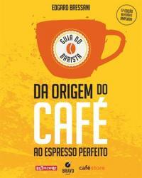 GUIA DO BARISTA - DA ORIGEM DO CAFE AO ESPRESSO PERFEITO
