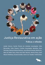 JUSTICA RESTAURATIVA EM ACAO - PRATICAS E REFLEXOES