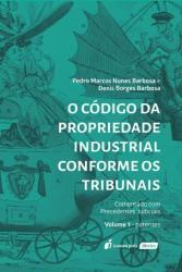 CODIGO DA PROPRIEDADE INDUSTRIAL CONFORME OS TRIBUNAIS, O - VOL 1 - PATENTES