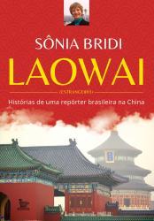 LAOWAI - HISTORIAS DE UMA REPORTER BRASILEIRA NA CHINA