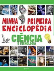 MINHA PRIMEIRA ENCICLOPEDIA - CIENCIAS E TECNOLOGIA