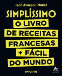 SIMPLISSIMO - O LIVRO DE RECEITAS FRANCESAS + FACIL DO MUNDO