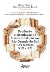 PRODUCAO E CIRCULACAO DE LIVROS DIDATICOS NO RIO GRANDE DO SUL NOS SECULOS XIX E XX