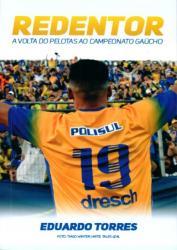 REDENTOR - A VOLTA DO PELOTAS AO CAMPEONATO GAUCHO