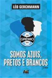 GREMIO -SOMOS AZUIS, PRETOS E BRANCOS - 2a ED. 2016
