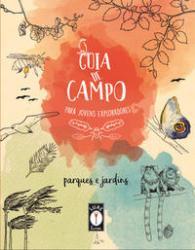 GUIA DE CAMPO PARA JOVENS EXPLORADORES - PARQUES E JARDINS