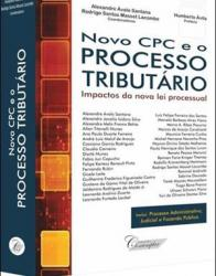 NOVO CPC E O PROCESSO TRIBUTARIO: IMPACTOS DA NOVA LEI PROCESSUAL - 1a ED. 2016