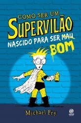 COMO SER UM SUPERVILAO - VOL 2 - NASCIDO PARA SER BOM