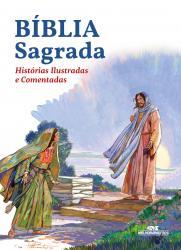 BIBLIA SAGRADA - HISTORIAS ILUSTRADAS E COMENTADAS