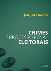 CRIMES E PROCESSO PENAL ELEITORAIS