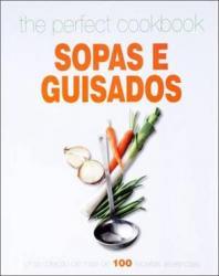 THE PERFECT COOKBOOK - SOPAS E GUISADOS