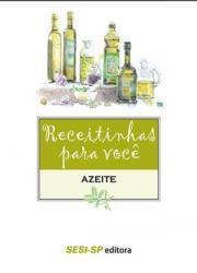 RECEITINHAS PARA VOCE: AZEITE - COLECAO ALIMENTE-SE BEM