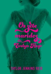 SETE MARIDOS DE EVELYN HUGO, OS
