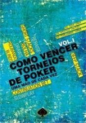 COMO VENCER TORNEIOS DE POKER - UMA MAO DE CADA VEZ - VOL.1