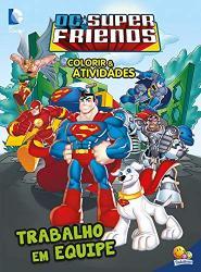 COLORIR E ATIVIDADES - DC SUPER FRIENDS - TRABALHO EM EQUIPE