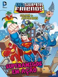 COLORIR E ATIVIDADES - DC SUPER FRIENDS - SUPERAMIGOS EM ACAO