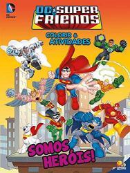 COLORIR E ATIVIDADES - DC SUPER FRIENDS - SOMOS HEROIS!