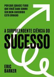 SURPREENDENTE CIENCIA DO SUCESSO, A