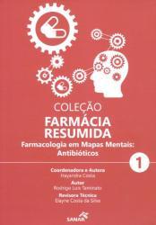 FARMACIA RESUMIDA - VOL 1 - FARMACOLOGIA EM MAPAS MENTAIS: ANTIBIOTICOS - 1a ED - 2019