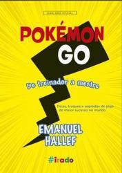POKEMON GO: DE TREINADOR A MESTRE - GUIA NAO OFICIAL