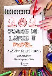 101 JOGOS DE LAPIS E PAPEL - PARA APRENDER E CURTIR