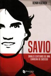 SAVIO - DRIBLES CERTEIROS DE UMA CARREIRA DE SUCESSO