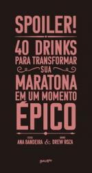 SPOILER! 40 DRINKS PARA TRANSFORMAR SUA MARATONA EM UM MOMENTO EPICO