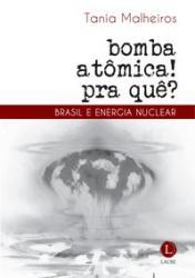 BOMBA ATOMICA? PRA QUE! BRASIL E ENERGIA NUCLEAR