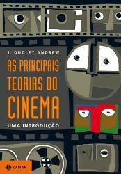 PRINCIPAIS TEORIAS DO CINEMA - UMA INTRODUCAO, AS