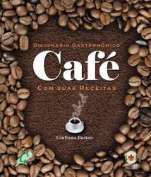 DICIONARIO GASTRONOMICO - CAFE COM SUAS RECEITAS