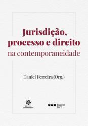 JURISDICAO, PROCESSO E DIREITO NA CONTEMPORANEIDADE