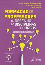 FORMACAO DE PROFESSORES - NO DESENHO DE DISCIPLINAS E CURSOS