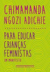 PARA EDUCAR CRIANCAS FEMINISTAS - UM MANIFESTO