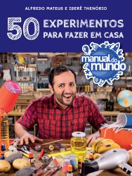 MANUAL DO MUNDO: 50 EXPERIMENTOS PARA FAZER EM CASA