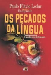 PECADOS DA LINGUA, OS - PEQUENO REPERTORIO DE GRANDES ERROS DE LINGUAGEM
