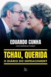 TCHAU, QUERIDA: O DIARIO DO IMPEACHMENT