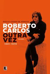 ROBERTO CARLOS OUTRA VEZ: 1941-1970 (VOL. 1)