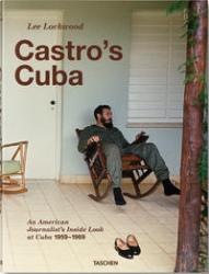 CASTRO'S CUBA - AN AMERICAN JOURNALIST'S INSIDE LOOK AT CUBA - 1959–1969